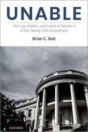 Unable The Law, Politics, and Limits of Section 4 of the Twenty-Fifth Amendment Brian Kalt Book Cover