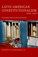 Latin American Constitutionalism, 1810-2010The Engine Room of the Constitution